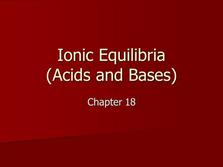 Ionic Equilibria (Acids and Bases) Chapter 18. Phase I STRONG ELECTROLYTES.