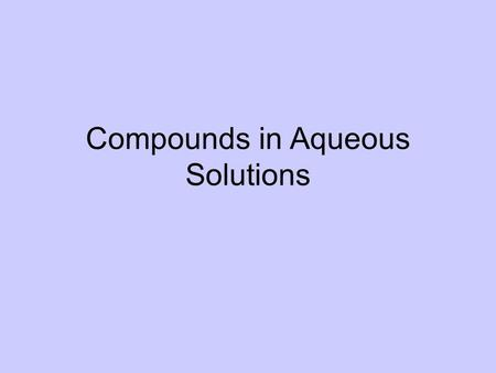 Compounds in Aqueous Solutions. I. Dissociation Separation of ions that occurs when an ionic compound dissolves in water Balance chemical equation for.