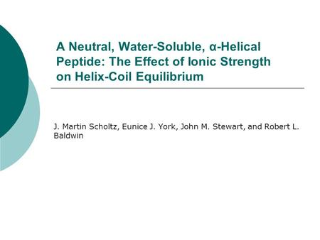 A Neutral, Water-Soluble, α-Helical Peptide: The Effect of Ionic Strength on Helix-Coil Equilibrium J. Martin Scholtz, Eunice J. York, John M. Stewart,