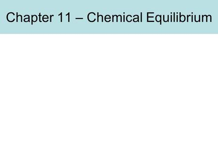 Chapter 11 – Chemical Equilibrium. Homework Assignment, Ch 8 (buffers) Problems 5,6,9,11,12,13,18,19,20 Due Fri, Nov 1.