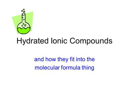 Hydrated Ionic Compounds and how they fit into the molecular formula thing.