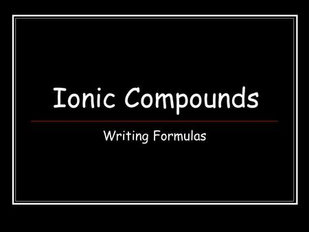Ionic Compounds Writing Formulas.