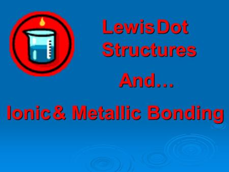 Lewis Dot Structures Ionic & Metallic Bonding And…