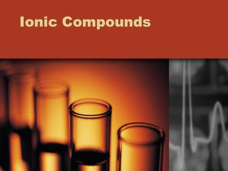 Ionic Compounds. Forming Chemical Bonds Objectives –Define chemical bond –Relate chemical bond formation to electron configuration –Describe the formation.