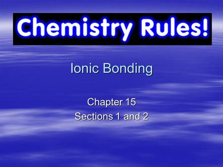 Ionic Bonding Chapter 15 Sections 1 and 2. Sodium is always willing to help. Alkali Metal.