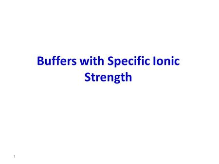 Buffers with Specific Ionic Strength 1. How many mL of 12.0 M acetic acid and how many grams of sodium acetate (FW = 82 g/mol) are needed to prepare a.