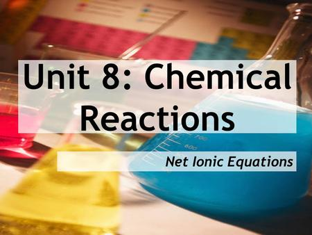 Unit 8: Chemical Reactions Net Ionic Equations. Recall, aqueous (aq) means a substance that is dissolved in water.