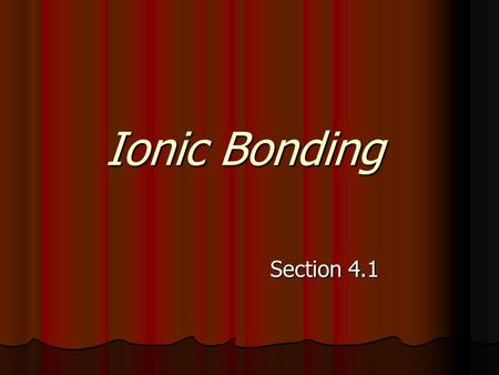 Ionic Bonding Section 4.1.