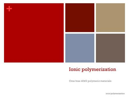 + Ionic polymerization Cme/mse 404G polymeric materials ionic polymerization.