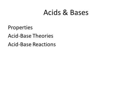 Acids & Bases Properties Acid-Base Theories Acid-Base Reactions.