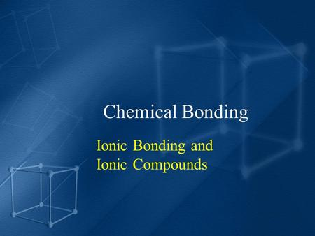 Chemical Bonding Ionic Bonding and Ionic Compounds.