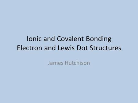 <strong>Ionic</strong> <strong>and</strong> <strong>Covalent</strong> <strong>Bonding</strong> Electron <strong>and</strong> Lewis Dot Structures