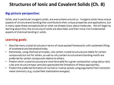 Big-picture perspective: Solids, and in particular inorganic solids, are everywhere around us. Inorganic solids have unique aspects of structure and bonding.