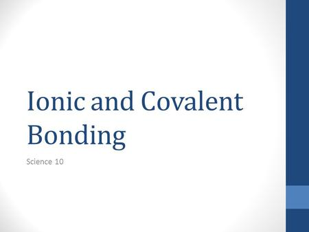 Ionic and Covalent Bonding Science 10. Valence e- what do we know… Which group on the periodic table, do you notice, always has all it's valence electron.