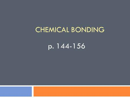 CHEMICAL BONDING p. 144-156. REMEMBER…. THERE ARE TWO KINDS OF PURE SUBSTANCES Elements Compounds.