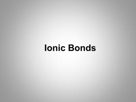 Ionic Bonds. Valence Electrons Valence electrons are the electrons in the highest energy level. They are available for interacting with other atoms. We.