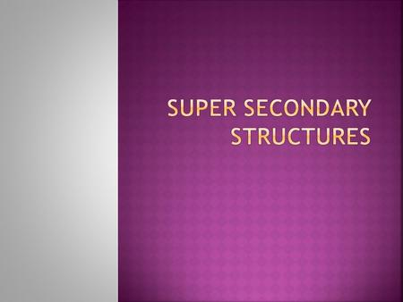  Super secondary Structures (Motifs); The term motif refers to a set of contiguous secondary structure elements that either have a particular functional.