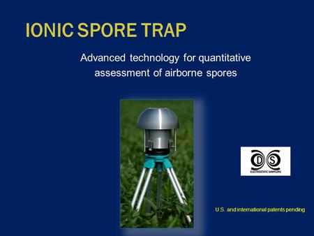 Advanced technology for quantitative assessment of airborne spores U.S. and international patents pending.