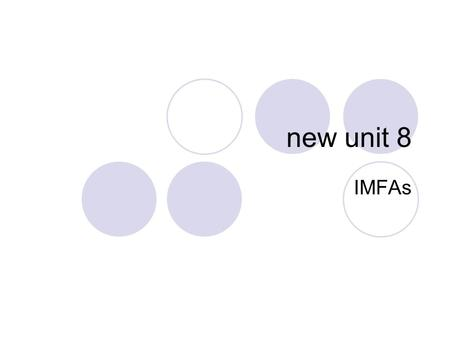 "New unit 8 IMFAs. IMFA: intermolecular forces of attraction ""bricks""— individual atoms, ions, or molecules of a solid ""mortar""— holds the separate pieces."
