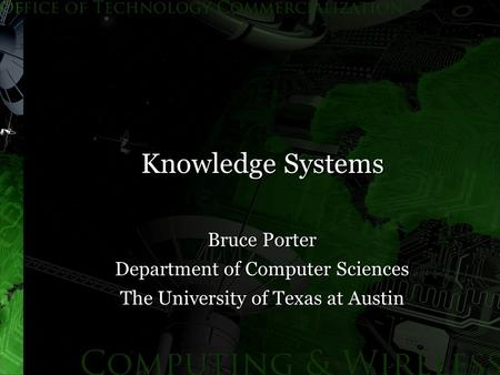 Knowledge Systems Bruce Porter Department of Computer Sciences The University of Texas at Austin.