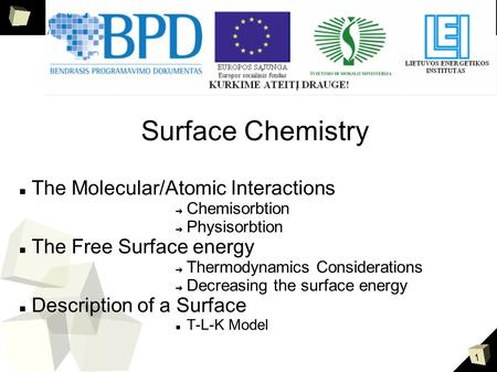 1 Title Surface Chemistry The Molecular/Atomic Interactions ➔ Chemisorbtion ➔ Physisorbtion The Free Surface energy ➔ Thermodynamics Considerations ➔ Decreasing.