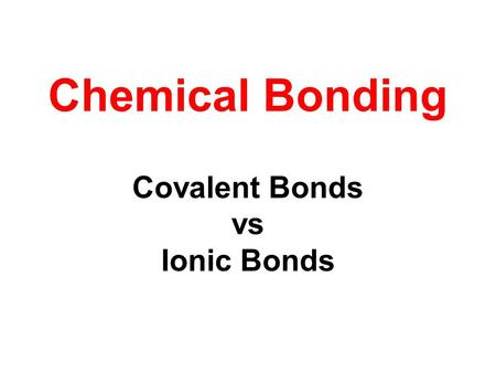 Chemical Bonding Covalent Bonds vs Ionic Bonds.