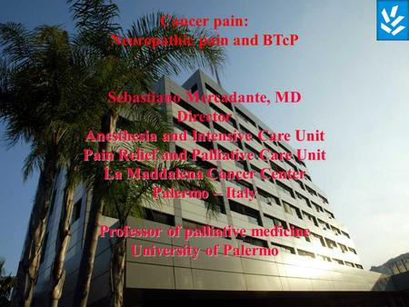 Cancer pain: Neuropathic pain and BTcP Sebastiano Mercadante, MD Director Anesthesia and Intensive Care Unit Pain Relief and Palliative Care Unit La Maddalena.