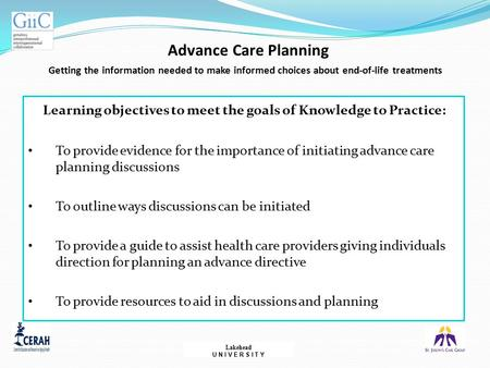 Advance Care Planning Getting the information needed to make informed choices about end-of-life treatments Learning objectives to meet the goals of Knowledge.
