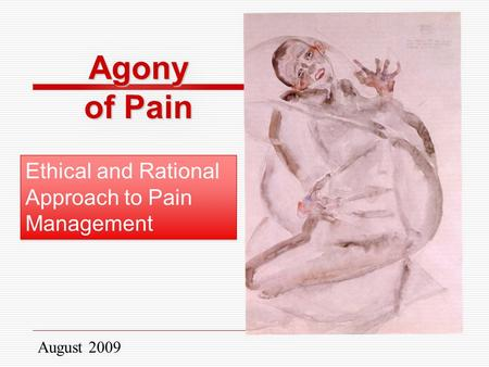 August 2009 Agony of Pain Ethical and Rational Approach to Pain Management.
