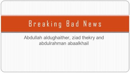 Abdullah aldughaither, ziad thekry and abdulrahman abaalkhail B r e a k i n g B a d N e w s.
