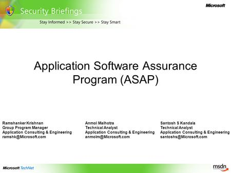 Application Software Assurance Program (ASAP) Santosh S Kandala Technical Analyst Application Consulting & Engineering Anmol Malhotra.
