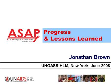 1 Jonathan Brown UNGASS HLM, New York, June 2008 Progress & Lessons Learned.
