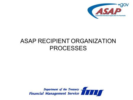 ASAP RECIPIENT ORGANIZATION PROCESSES. AGENDA Overview Enrollment Process ASAP Functions Contacts Frequently Asked Questions.