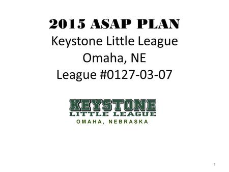 2015 ASAP PLAN Keystone Little League Omaha, NE League #0127-03-07 1.