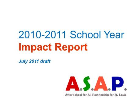 2010-2011 School Year Impact Report July 2011 draft.