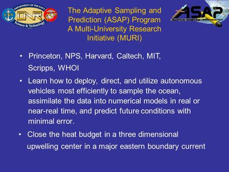 The Adaptive Sampling and Prediction (ASAP) Program A Multi-University Research Initiative (MURI) Learn how to deploy, direct, and utilize autonomous vehicles.