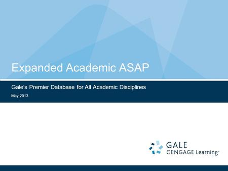 May 2013 Expanded Academic ASAP Gale's Premier Database for All Academic Disciplines.