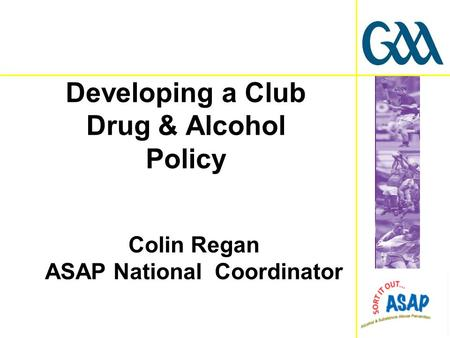 Colin Regan ASAP National Coordinator Developing a Club Drug & Alcohol Policy.