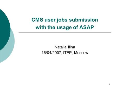 1 CMS user jobs submission with the usage of ASAP Natalia Ilina 16/04/2007, ITEP, Moscow.