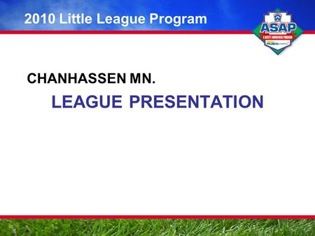 CHANHASSEN MN. LEAGUE PRESENTATION 2010 Little League Program.