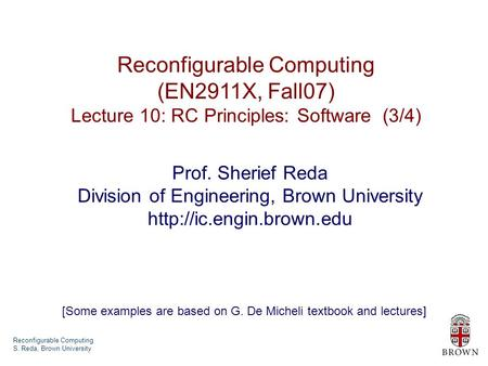 Reconfigurable Computing S. Reda, Brown University Reconfigurable Computing (EN2911X, Fall07) Lecture 10: RC Principles: Software (3/4) Prof. Sherief Reda.