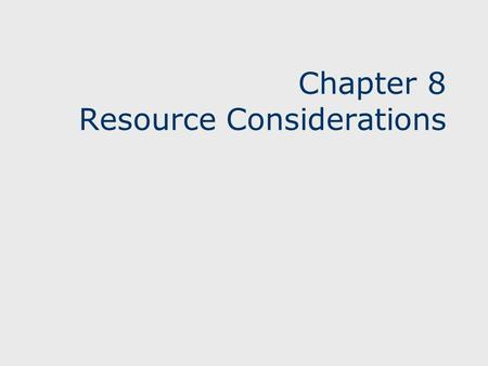 Chapter 8 Resource Considerations. 22 Learning Objectives Learn how to take resource constraints into account Determine the planned resource utilization.