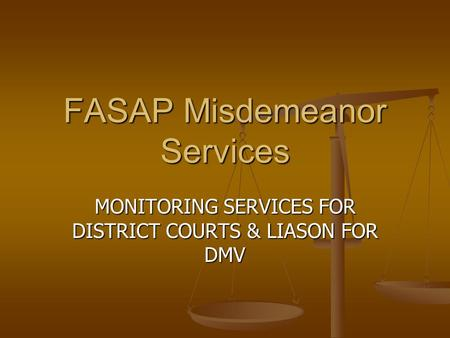 FASAP Misdemeanor Services MONITORING SERVICES FOR DISTRICT COURTS & LIASON FOR DMV.