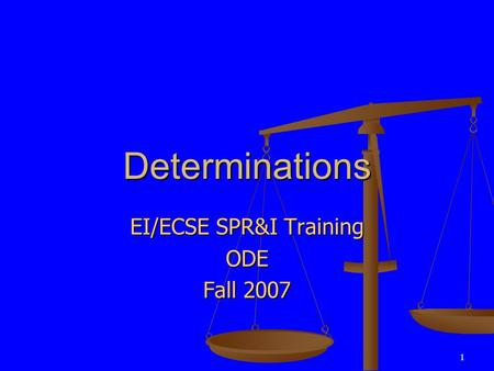 1 Determinations EI/ECSE SPR&I Training ODE Fall 2007.