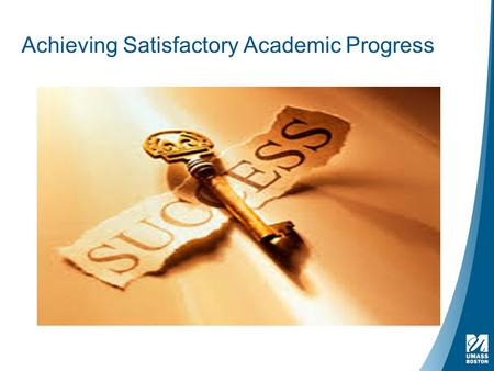 Achieving Satisfactory Academic Progress. ASAP: Achieving Satisfactory Academic Progress At the end of this session you should be able to :  Understand.