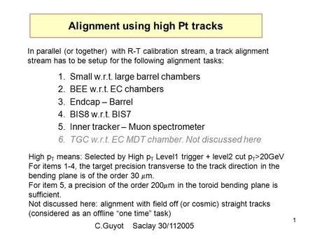 1 Alignment using high Pt tracks 1.Small w.r.t. large barrel chambers 2.BEE w.r.t. EC chambers 3.Endcap – Barrel 4.BIS8 w.r.t. BIS7 5.Inner tracker – Muon.