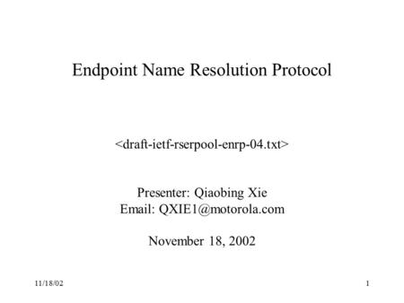 11/18/021 Endpoint Name Resolution Protocol Presenter: Qiaobing Xie   November 18, 2002.