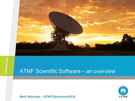 ATNF Scientific Software – an overview Mark Wieringa – ATNF/Operations/SCA.