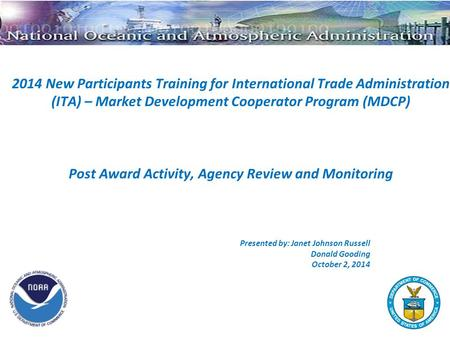 2014 New Participants Training for International Trade Administration (ITA) – Market Development Cooperator Program (MDCP) Post Award Activity, Agency.