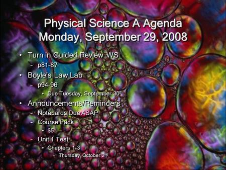 Physical Science A Agenda Monday, September 29, 2008 Turn in Guided Review WS –p81-87 Boyle's Law Lab –p94-96 Due Tuesday, September 30 th Announcements/Reminders.